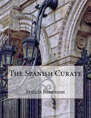The Spanish Curate - Beaumont, Francis