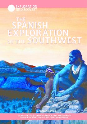The Spanish Exploration of the Southwest - Wilson, Leonore