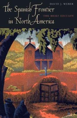 The Spanish Frontier in North America - Weber, David J
