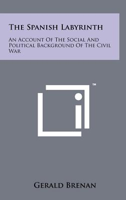 The Spanish Labyrinth: An Account of the Social and Political Background of the Civil War - Brenan, Gerald