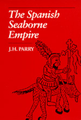 The Spanish Seaborne Empire - Parry, J H