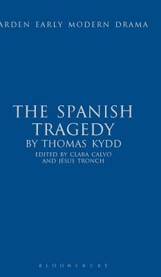 The Spanish Tragedy - Calvo, Clara (Editor), and Kyd, Thomas, and Tronch, Jesus (Editor)