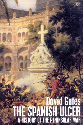 The Spanish Ulcer: A History of the Peninsular War - Gates, David