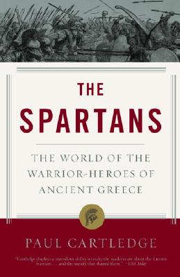 The Spartans: The World of the Warrior-Heroes of Ancient Greece - Cartledge, Paul
