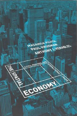The Spatial Economy: Cities, Regions, and International Trade - Fujita, Masahisa, and Krugman, Paul, and Venables, Anthony J