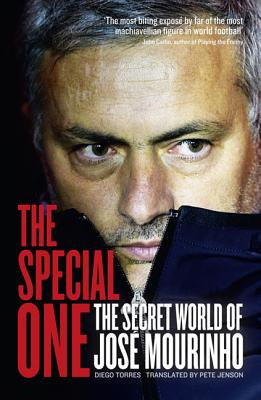 The Special One: The Dark Side of Jose Mourinho - Torres, Diego, and Jensen, Pete (Translated by)