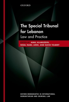 The Special Tribunal for Lebanon: Law and Practice - Alamuddin, Amal (Editor), and Jurdi, Nidal Nabil (Editor), and Tolbert, David (Editor)
