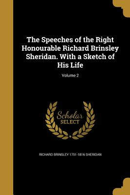 The Speeches of the Right Honourable Richard Brinsley Sheridan. with a Sketch of His Life; Volume 2 - Sheridan, Richard Brinsley 1751-1816