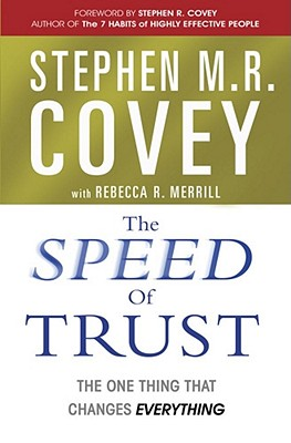 The Speed of Trust: The One Thing that Changes Everything - Covey, Stephen M. R., and Merrill, Rebecca R.