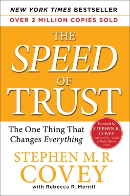 The Speed of Trust: The One Thing That Changes Everything - Covey, Stephen M R, and Merrill, Rebecca R, and Covey, Stephen R, Dr. (Foreword by)
