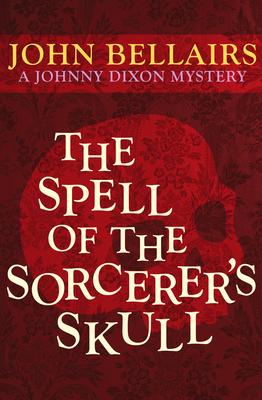The Spell of the Sorcerer's Skull - Bellairs, John