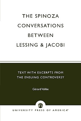 The Spinoza Conversations Between Lessing and Jacobi: Text with Excerpts from the Ensuing Controversy - Vallee, Gerard