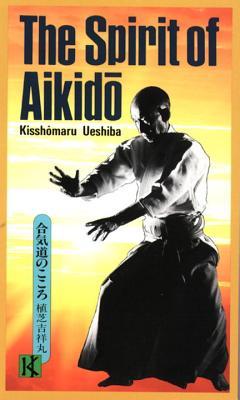 The Spirit of Aikido - Ueshiba, Kisshomaru