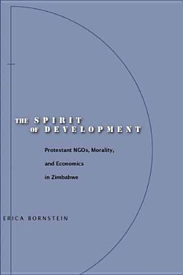 The Spirit of Development: Protestant Ngos, Morality, and Economics in Zimbabwe - Bornstein, Erica