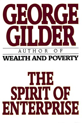 The Spirit of Enterprise - Gilder, George