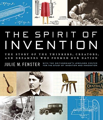 The Spirit of Invention: The Story of the Thinkers, Creators, and Dreamers Who Formed Our Nation - Fenster, Julie M