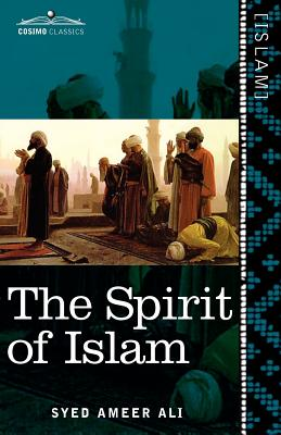 The Spirit of Islam: A History of the Evolution and Ideals of Islam - Ali, Syed Ameer