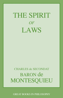 The Spirit of Laws - Secondat, Charles de, and Montesquieu, Charles De Secondat, Baron, Bar, and Montesquieu, Baron de