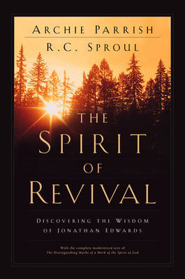 The Spirit of Revival: Discovering the Wisdom of Jonathan Edwards - Parrish, Archie, and Sproul, R C