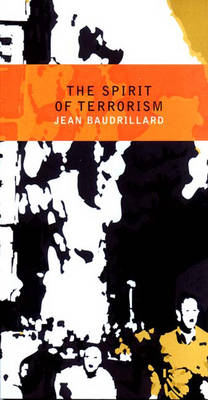 The Spirit of Terrorism: And Requiem for the Twin Towers - Baudrillard, Jean, Professor, and Turner, Chris (Translated by)