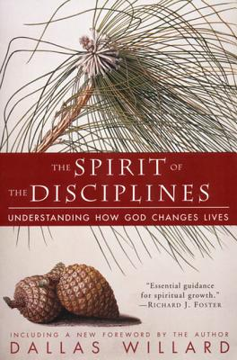 The Spirit of the Disciplines - Reissue: Understanding How God Changes Lives - Willard, Dallas, Professor