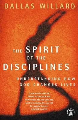The Spirit of the Disciplines: Understanding How God Changes Lives - Willard, Dallas, and Foster, Richard (Foreword by)