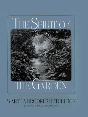 The Spirit of the Garden - Hutcheson, Martha Brookes, and Davidson, Rebecca (Introduction by), and Karson, Robin (Preface by)