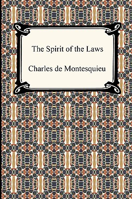 The Spirit of the Laws - Montesquieu, Charles De Secondat, Baron, Bar, and Nugent, Thomas (Translated by)