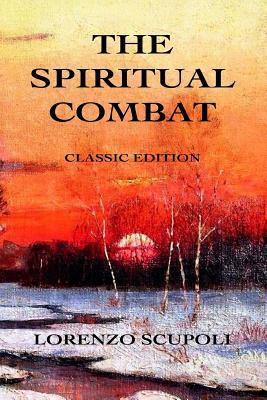The Spiritual Combat: Classic Edition - Scupoli, Lorenzo