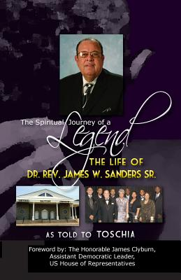 The Spiritual Journey of a Legend: The Life of Reverend Dr. James W. Sanders - Williams, Frederick, Professor, and Moffett, Toschia