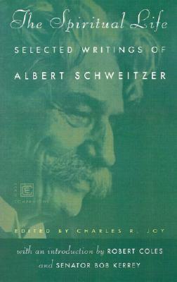 The Spiritual Life - Schweitzer, Albert, Professor, and Joy, Charles R (Editor)