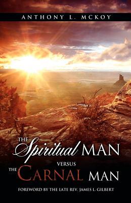 The Spiritual Man Versus the Carnal Man - McKoy, Anthony L