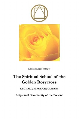 The Spiritual School of the Golden Rosycross: Lectorium Rosicrucianum: A Spiritual Community of the Present - Horn, Herbert (Translated by), and Dietzfelbinger, Konrad