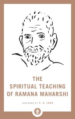 The Spiritual Teaching of Ramana Maharshi - Maharshi, Ramana, and Jung, C G (Foreword by)