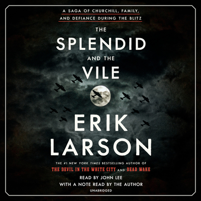 The Splendid and the Vile: A Saga of Churchill, Family, and Defiance During the Blitz - Larson, Erik (Read by), and Lee, John (Read by)