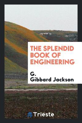 The Splendid Book of Engineering - Jackson, G Gibbard