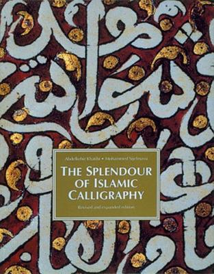 The Splendour of Islamic Calligraphy - Khatibi, Abdelkebir