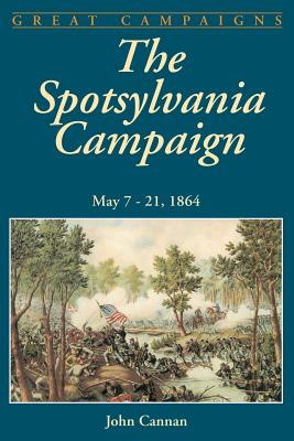 The Spotsylvania Campaign: May 7-21, 1864 - Cannan, John