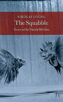 The Squabble - Gogol, Nikolai Vasil'evich, and Aplin, Hugh (Translated by), and McCabe, Patrick (Foreword by)