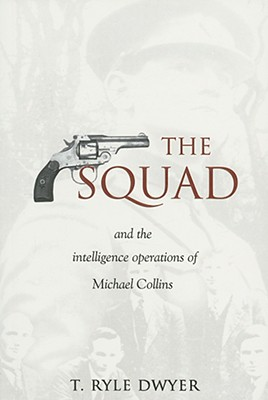 The Squad: And the Intelligence Operations of Michael Collins - Dwyer, T Ryle