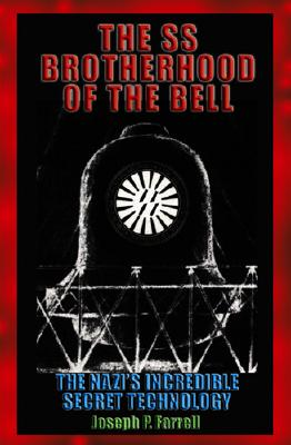 The SS Brotherhood of the Bell: Nasa's Nazis, Jfk, and Majic-12 - Farrell, Joseph P