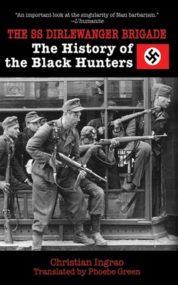 The SS Dirlewanger Brigade: The History of the Black Hunters - Ingrao, Christian, and Green, Phoebe (Translated by)