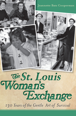 The St. Louis Woman's Exchange: 130 Years of the Gentle Art of Survival - Cooperman, Jeannette Batz