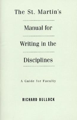 The St. Martin's Manual for Writing in the Disciplines: A Guide for Faculty - Bullock, Richard
