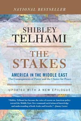 The Stakes: America and the Middle East the Consequences of Power and the Choice for Peace - Telhami, Shibley