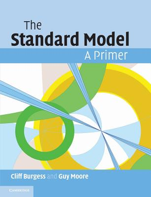 The Standard Model: A Primer - Burgess, Cliff, and Moore, Guy