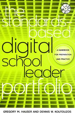 The Standards-Based Digital School Leader Portfolio: A Handbook for Preparation and Practice - Hauser, Gregory M, and Koutouzos, Dennis W