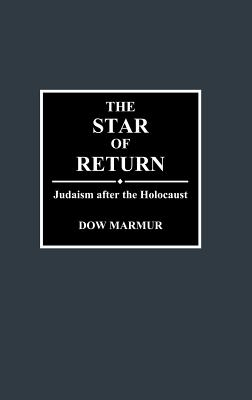 The Star of Return: Judaism After the Holocaust - Marmur, Dow