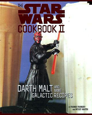 The Star Wars Cookbook II: Darth Malt and More Galactic Recipes - Frankeny, Frankie