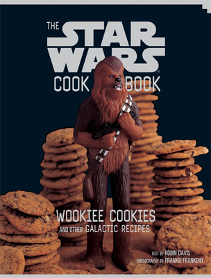 The Star Wars Cookbook: Wookiee Cookies and Other Galactic Recipes - Davis, Robin